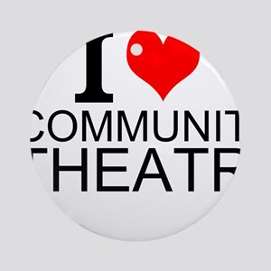 I Love Community Theatre Round Ornament