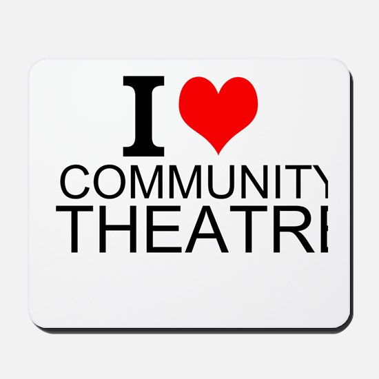 I Love Community Theatre Mousepad
