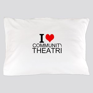 I Love Community Theatre Pillow Case
