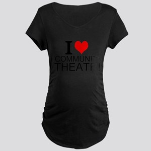 I Love Community Theatre Maternity T-Shirt