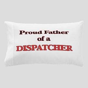 Proud Father of a Dispatcher Pillow Case