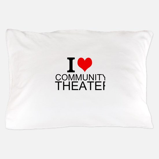 I Love Community Theater Pillow Case