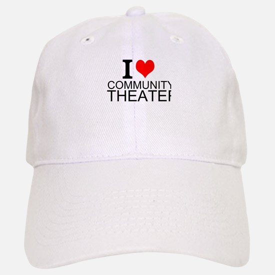 I Love Community Theater Baseball Baseball Baseball Cap