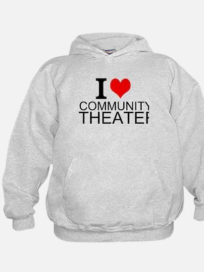 I Love Community Theater Hoodie