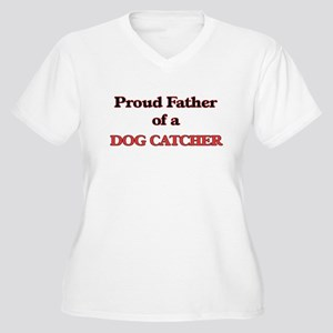 Proud Father of a Dog Catcher Plus Size T-Shirt