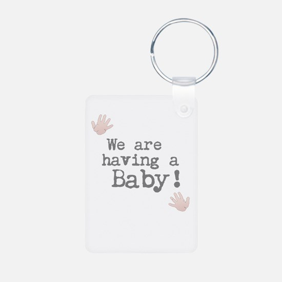We are having a Baby! or Your Text Here Keychains
