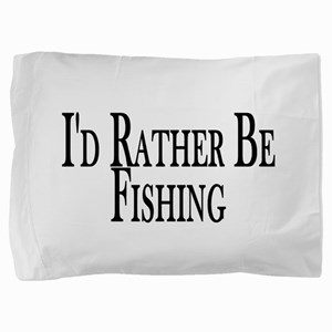 Rather Be Fishing Pillow Sham