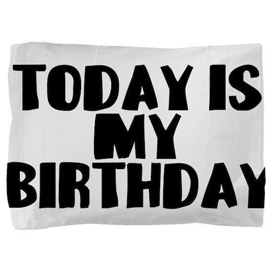Birthday Today Pillow Sham