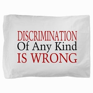 Discrimination Is Wrong Pillow Sham