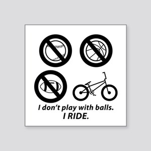 I Don't Play With Balls--Bmx Sticker