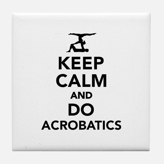 Keep calm and do Acrobatics Tile Coaster