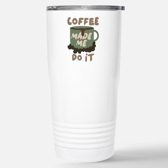 Coffee made me Do it Stainless Steel Travel Mug