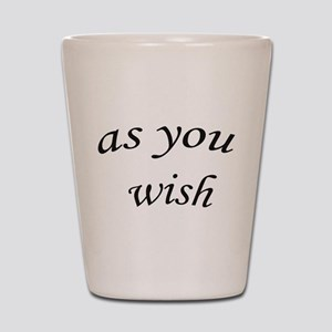as you wish Shot Glass