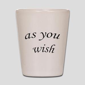 as you wish Shot Glass