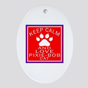 Keep Calm And Pixie-Bob Cat Oval Ornament