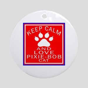 Keep Calm And Pixie-Bob Cat Round Ornament