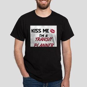 Kiss Me I'm a TRANSIT PLANNER Dark T-Shirt