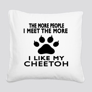I Like My Cheetoh Cat Square Canvas Pillow