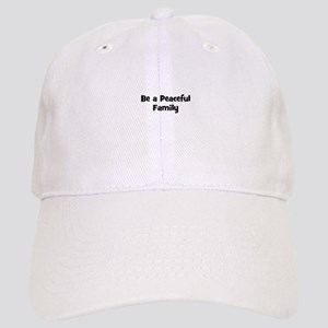 Be a Peaceful Family Cap