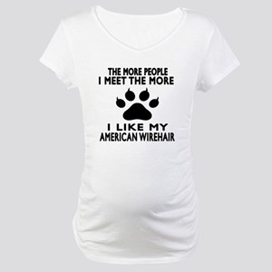 I Like My American Wirehair Cat Maternity T-Shirt