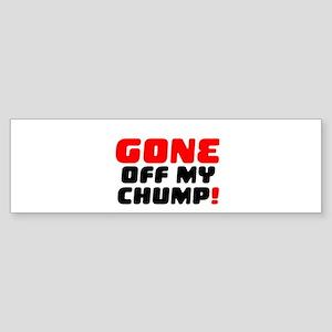 GONE OFF MY CHUMP! Bumper Sticker