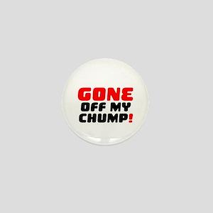 GONE OFF MY CHUMP! Mini Button