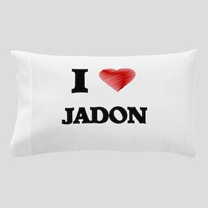 I love Jadon Pillow Case