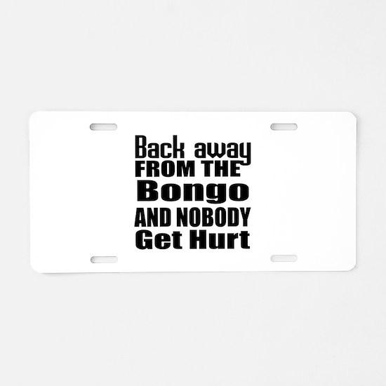Bongo and nobody get hurt Aluminum License Plate