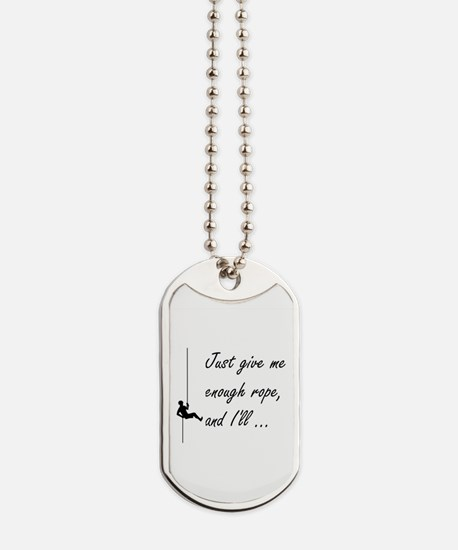 Just give me enough rope, and I'll ... Dog Tags