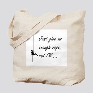 Just give me enough rope, and I'll ... Tote Bag