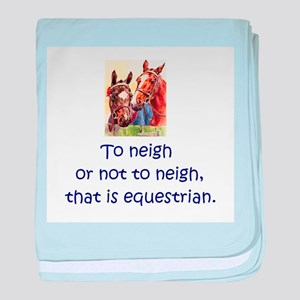 To neigh or not to neigh, that is equ baby blanket