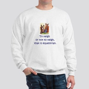 To neigh or not to neigh, that is eques Sweatshirt