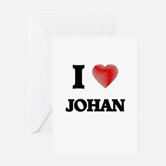 I love Johan Greeting Cards