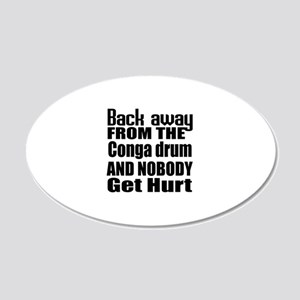 Conga drum and nobody get hu 20x12 Oval Wall Decal
