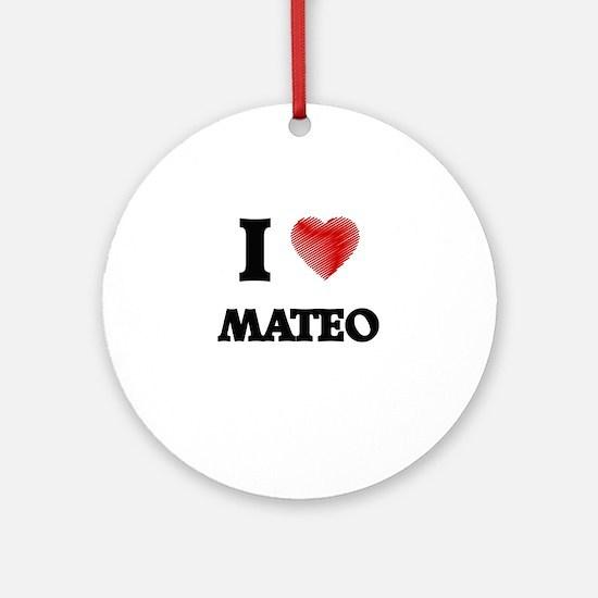I love Mateo Round Ornament