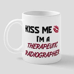 Kiss Me I'm a THERAPEUTIC RADIOGRAPHER Mug