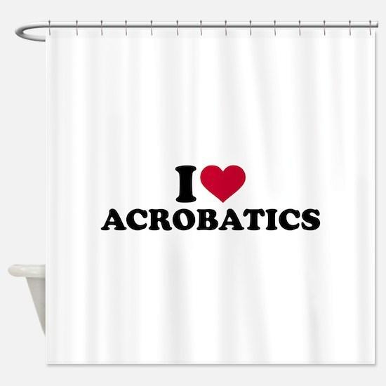 I love Acrobatics Shower Curtain