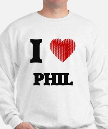 I love Phil Sweatshirt