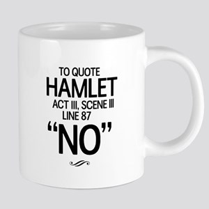 To Quote Hamlet No Mugs