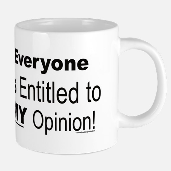 Everyone is Entitled to MY Opinion! Small Mugs
