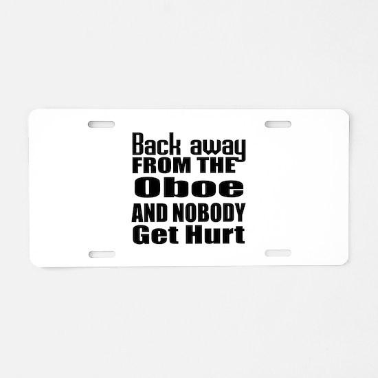 Oboe and nobody get hurt Aluminum License Plate