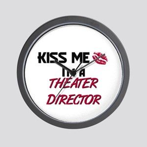 Kiss Me I'm a THEATER DIRECTOR Wall Clock