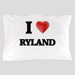 I love Ryland Pillow Case