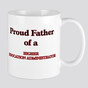 Proud Father of a Higher Education Administra Mugs