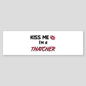 Kiss Me I'm a THATCHER Bumper Sticker