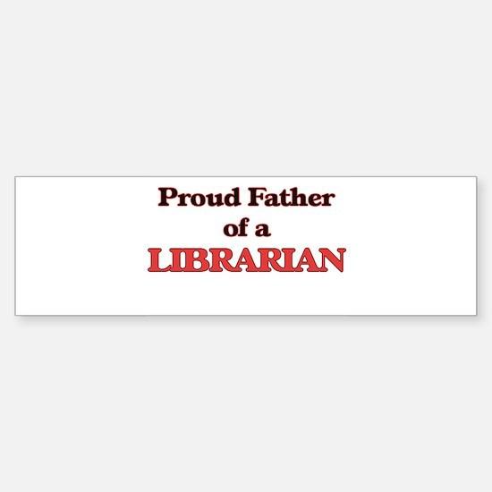 Proud Father of a Librarian Bumper Bumper Bumper Sticker