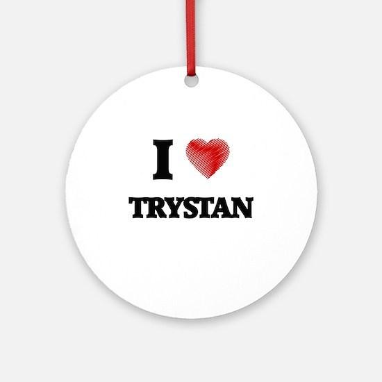 I love Trystan Round Ornament