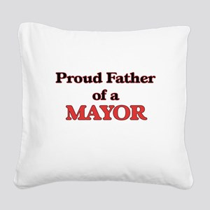 Proud Father of a Mayor Square Canvas Pillow