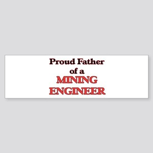 Proud Father of a Mining Engineer Bumper Sticker