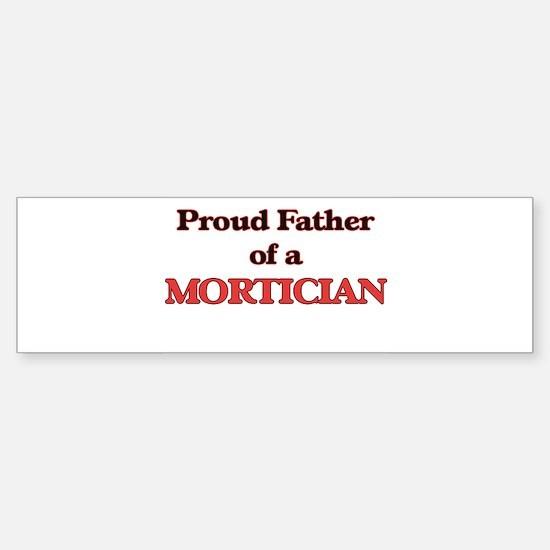 Proud Father of a Mortician Bumper Bumper Bumper Sticker
